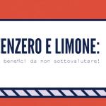 Zenzero e limone: 10 benefici da non sottovalutare e molto altro…