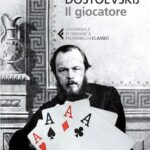 """""""Il giocatore"""" di Dostoevskij e non solo: libri famosi sul gioco"""